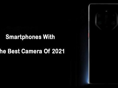 Smartphones With The Best Camera Of 2021