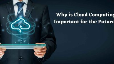 Why is Cloud Computing Important for the Future?