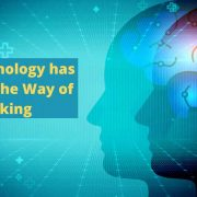 How Technology has Changed the Way of Thinking