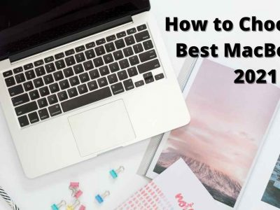 How to Choose the Best MacBook in 2021